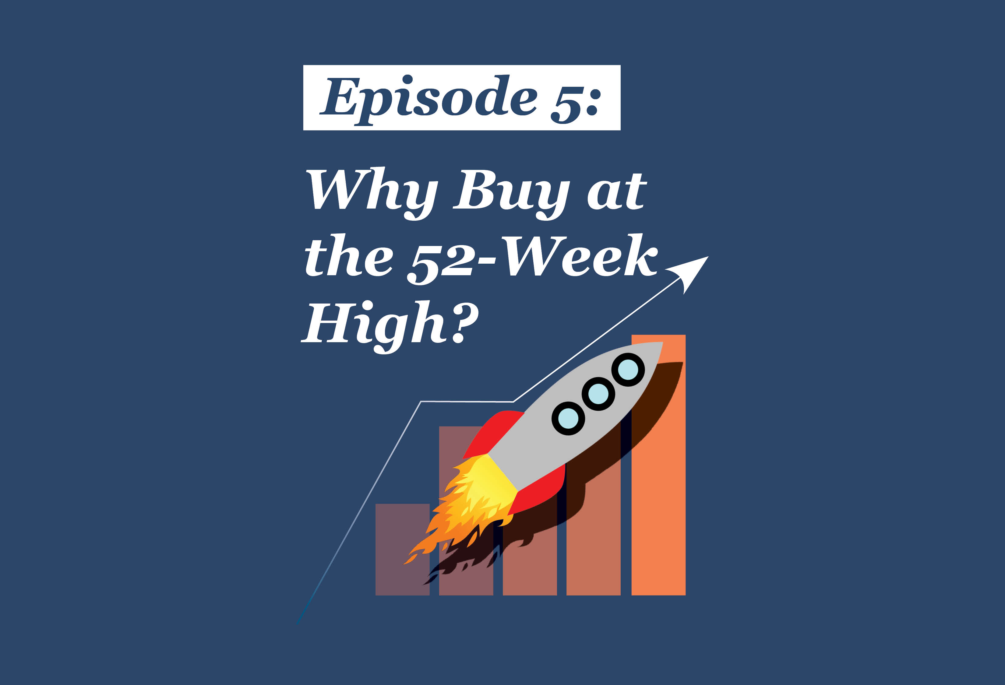 Absolute Return Podcast #5: Why Buy at the 52-Week High?