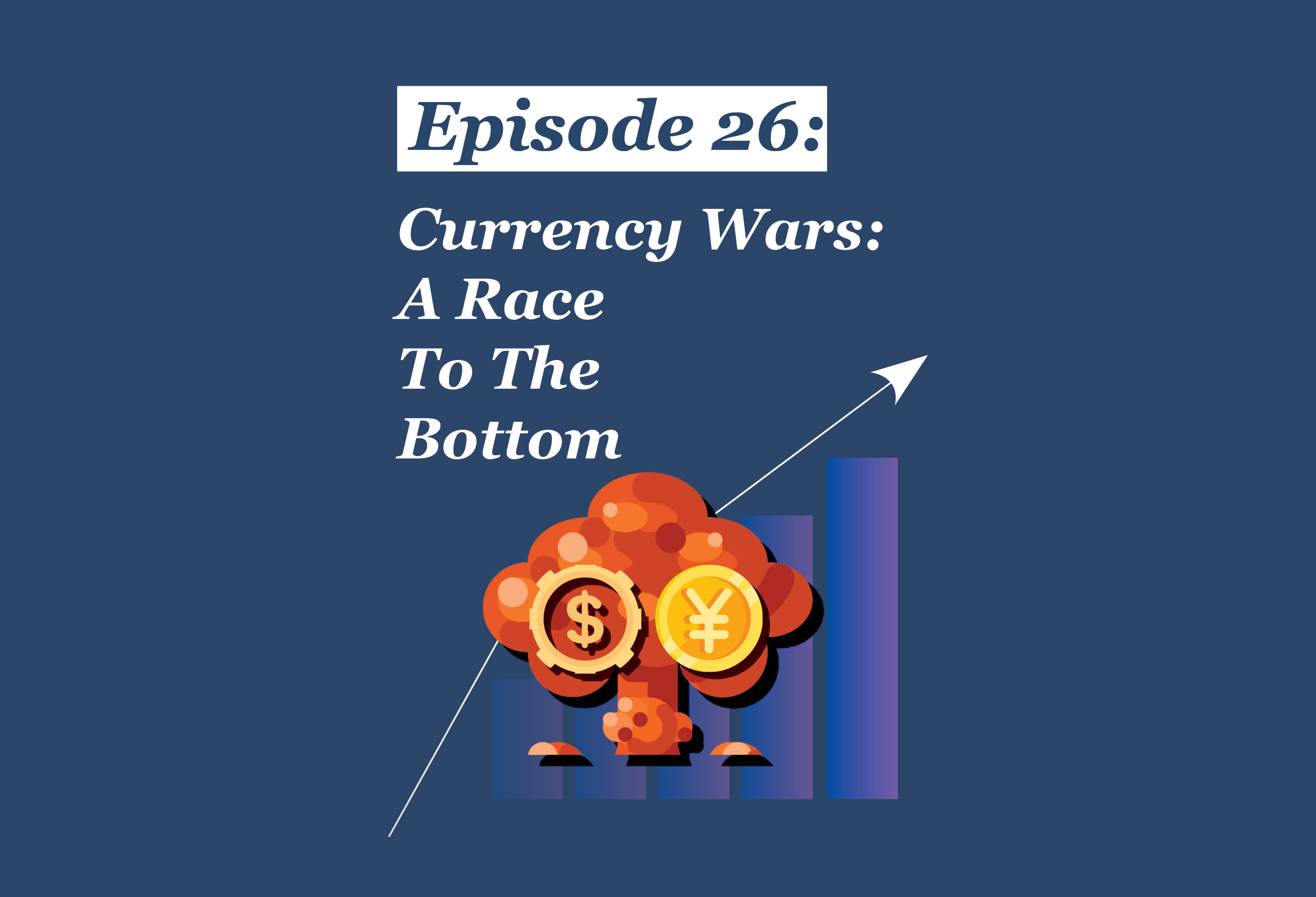 Absolute Return Podcast #26: Currency Wars: A Race To The Bottom