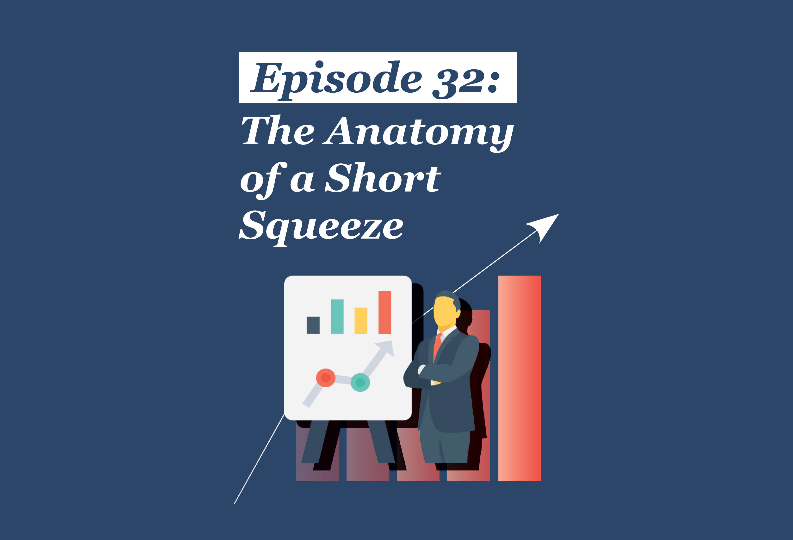 Absolute Return Podcast #32: The Anatomy of a Short Squeeze