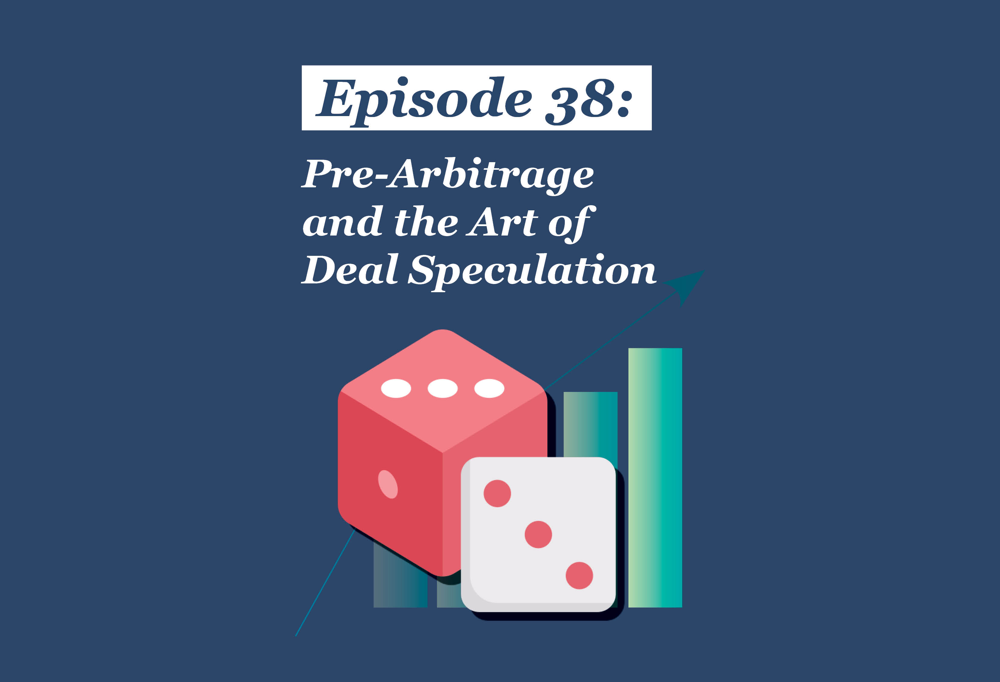 Absolute Return Podcast #38: Pre-Arbitrage and the Art of Deal Speculation