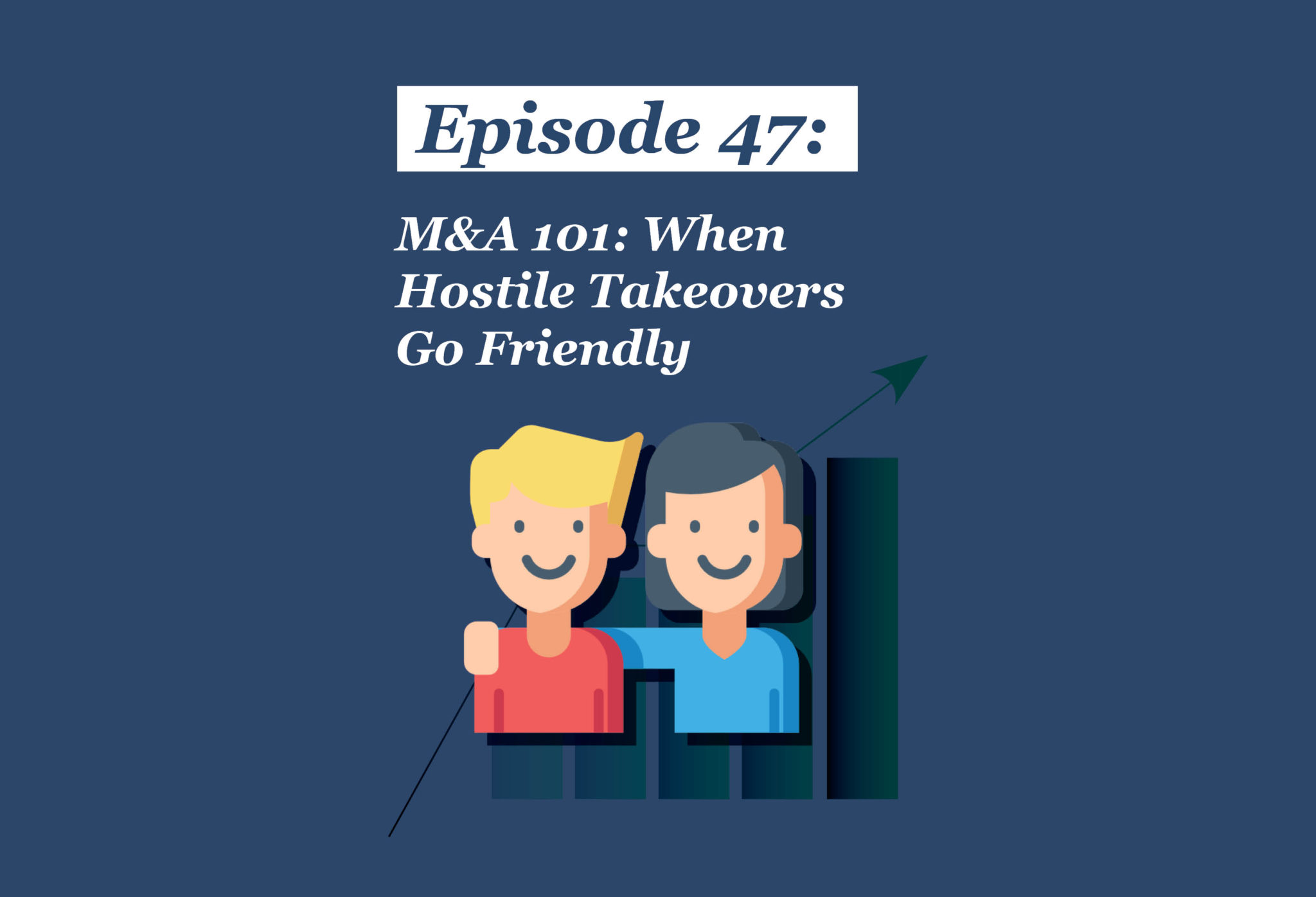 Absolute Return Podcast #47: M&A 101: When Hostile Takeovers Go Friendly