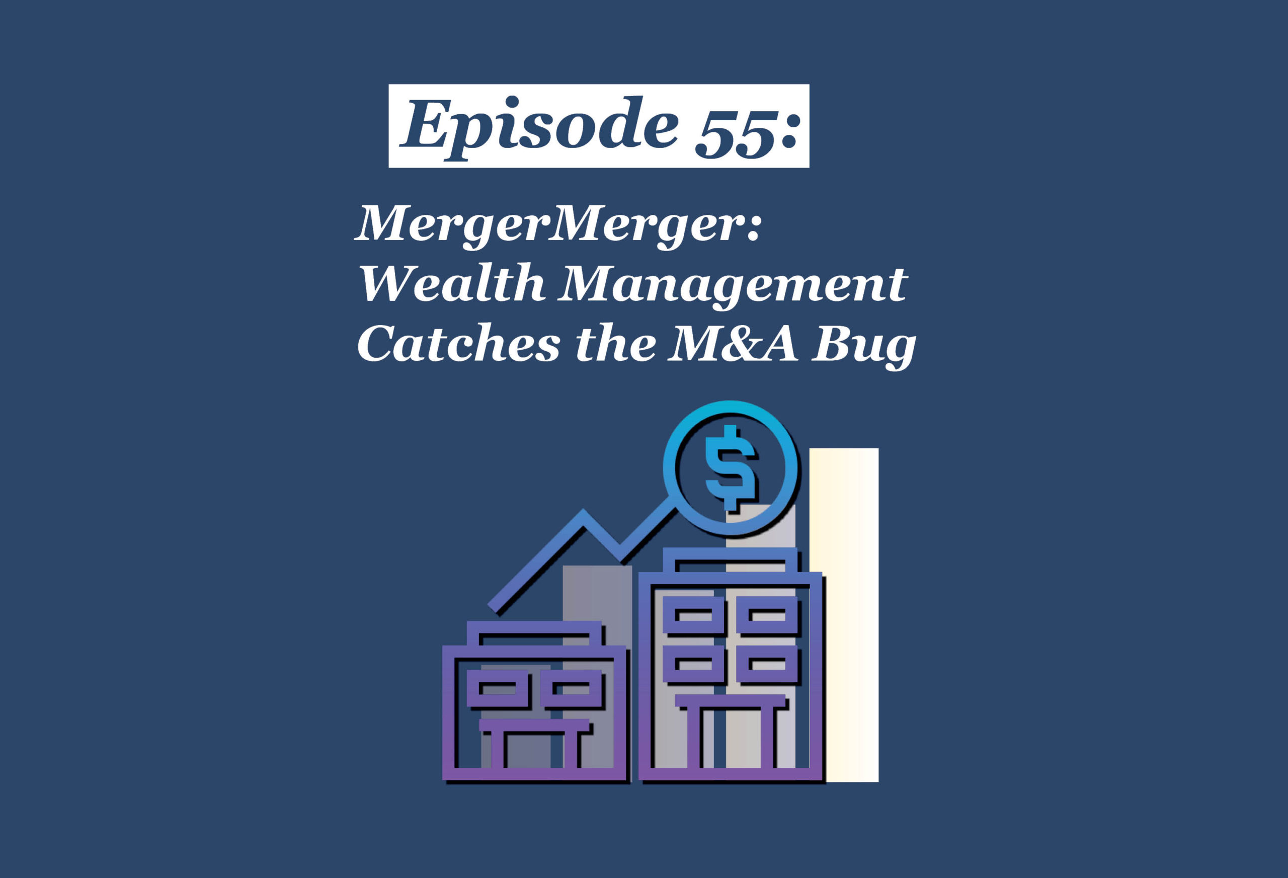 Absolute Return Podcast #55: Merger Merger: Wealth Management Catches the M&A Bug