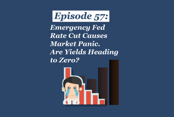 #57: Emergency Fed Rate Cut Causes Market Panic. Are Yields Heading to Zero?