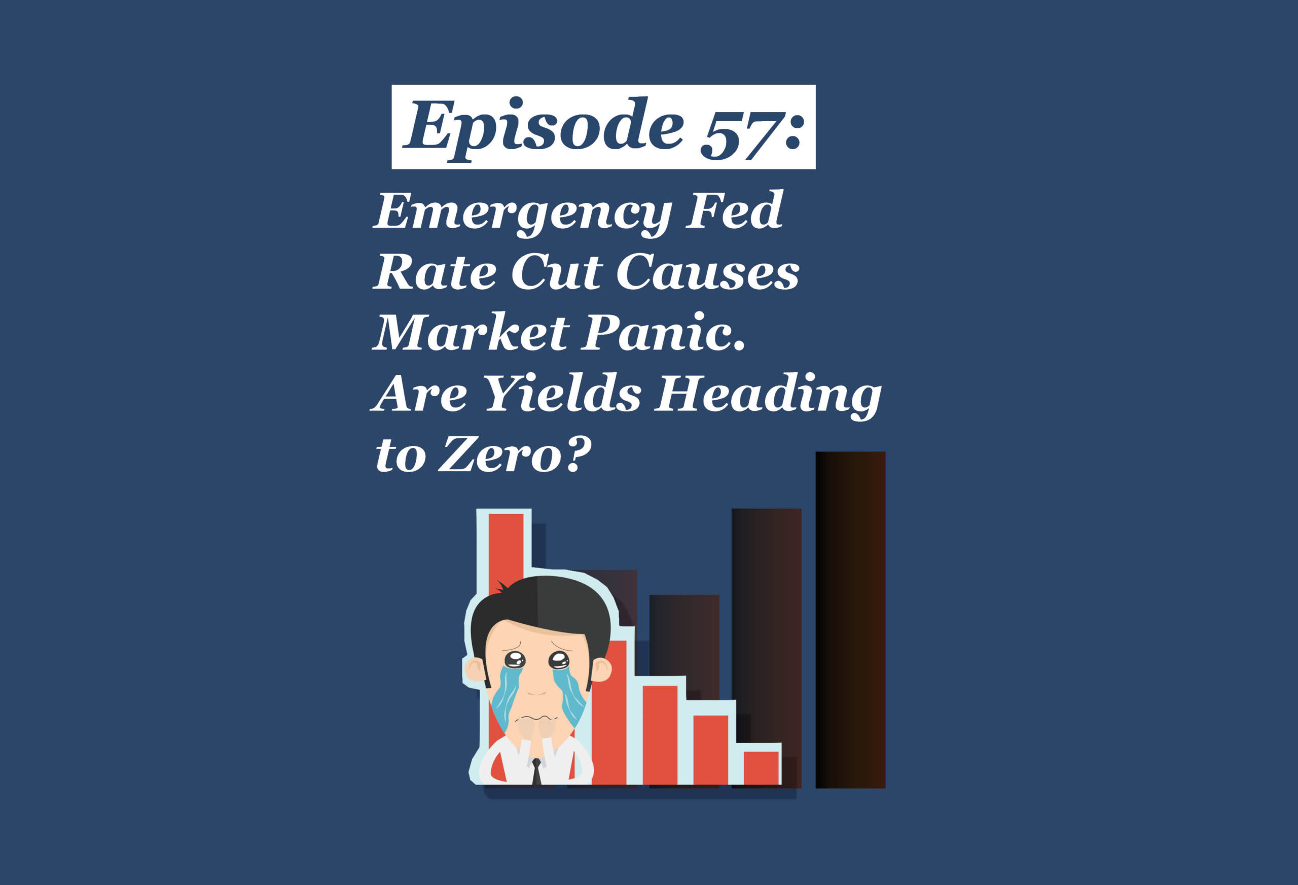 Absolute Return Podcast #57: Emergency Fed Rate Cut Causes Market Panic. Are Yields Heading to Zero?