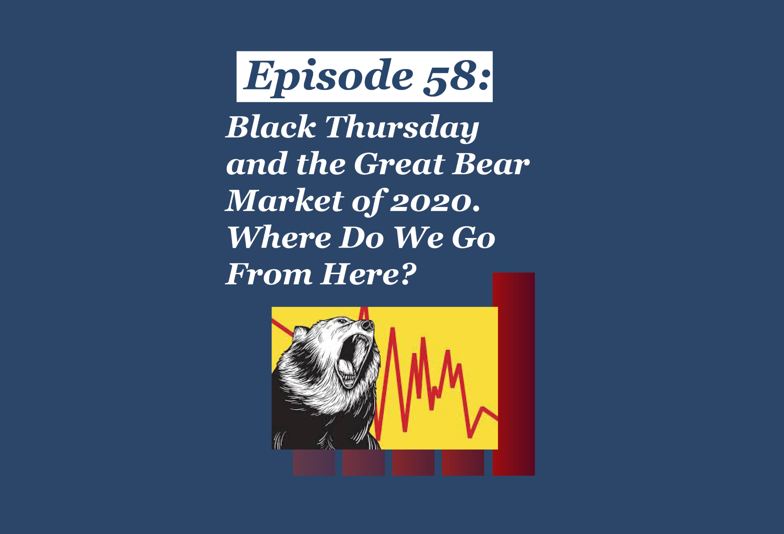 Absolute Return Podcast #58: Black Thursday and the Great Bear Market of 2020. Where Do We Go From Here?
