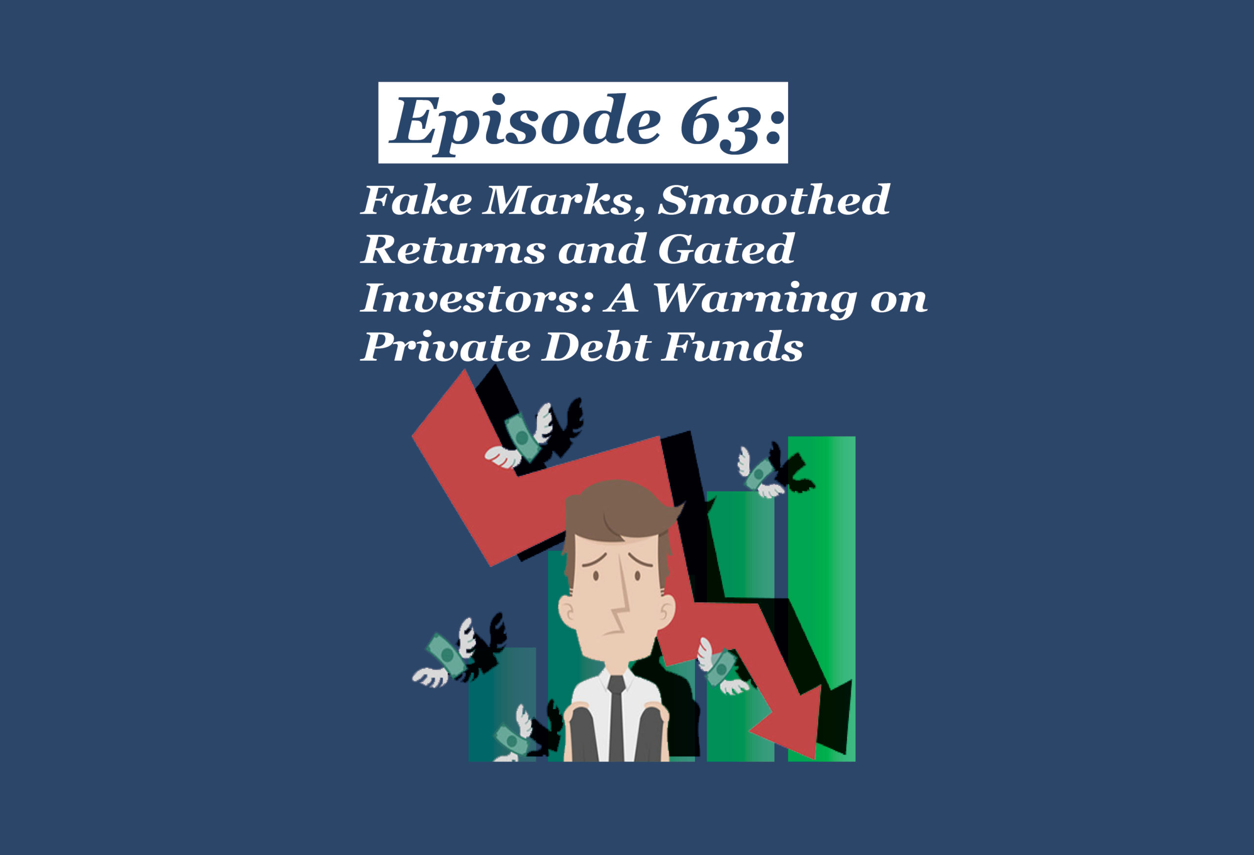 Absolute Return Podcast #63: Fake Marks, Smoothed Returns and Gated Investors: A Warning on Private Debt Funds