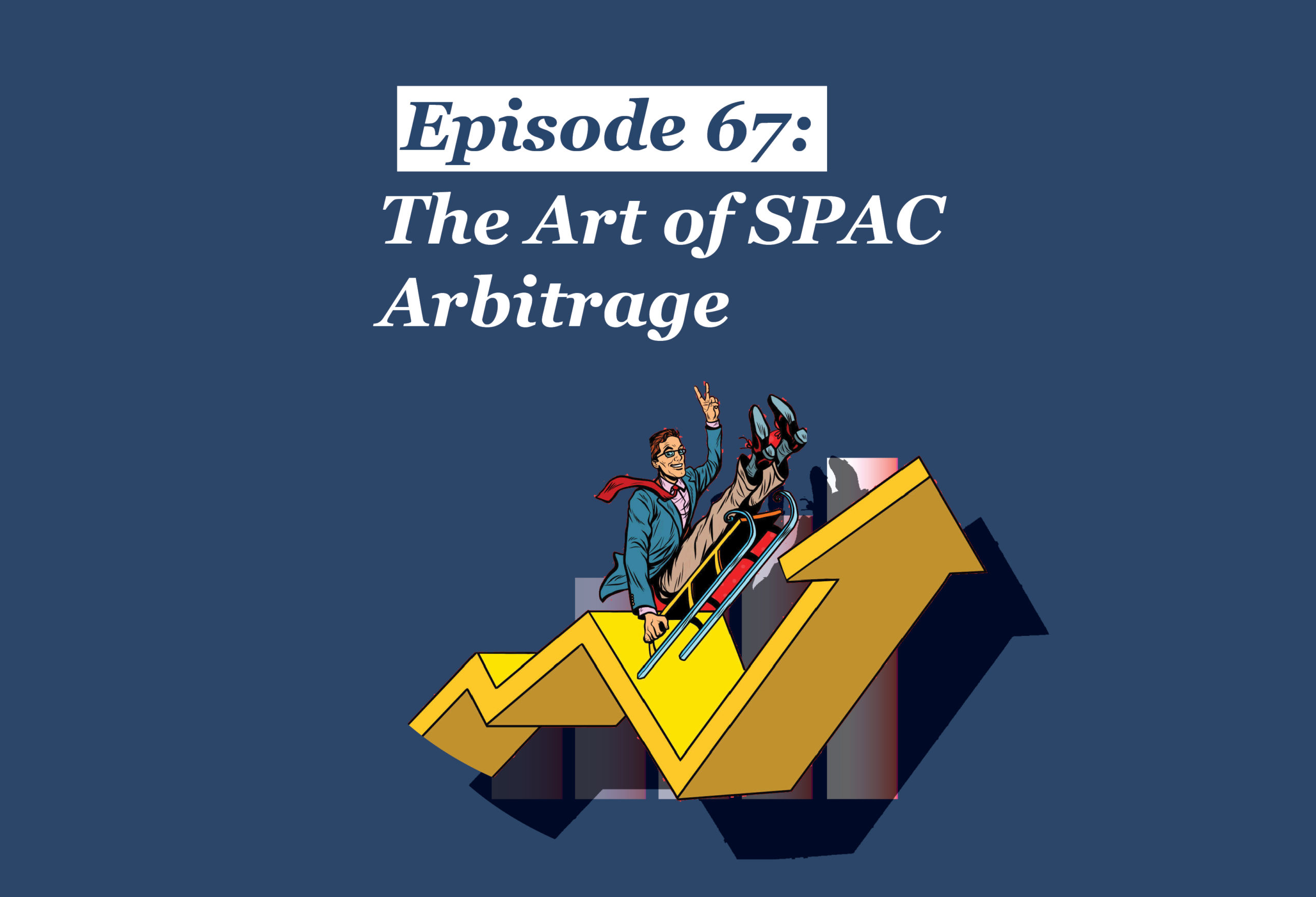 Absolute Return Podcast #67: The Art of SPAC Arbitrage