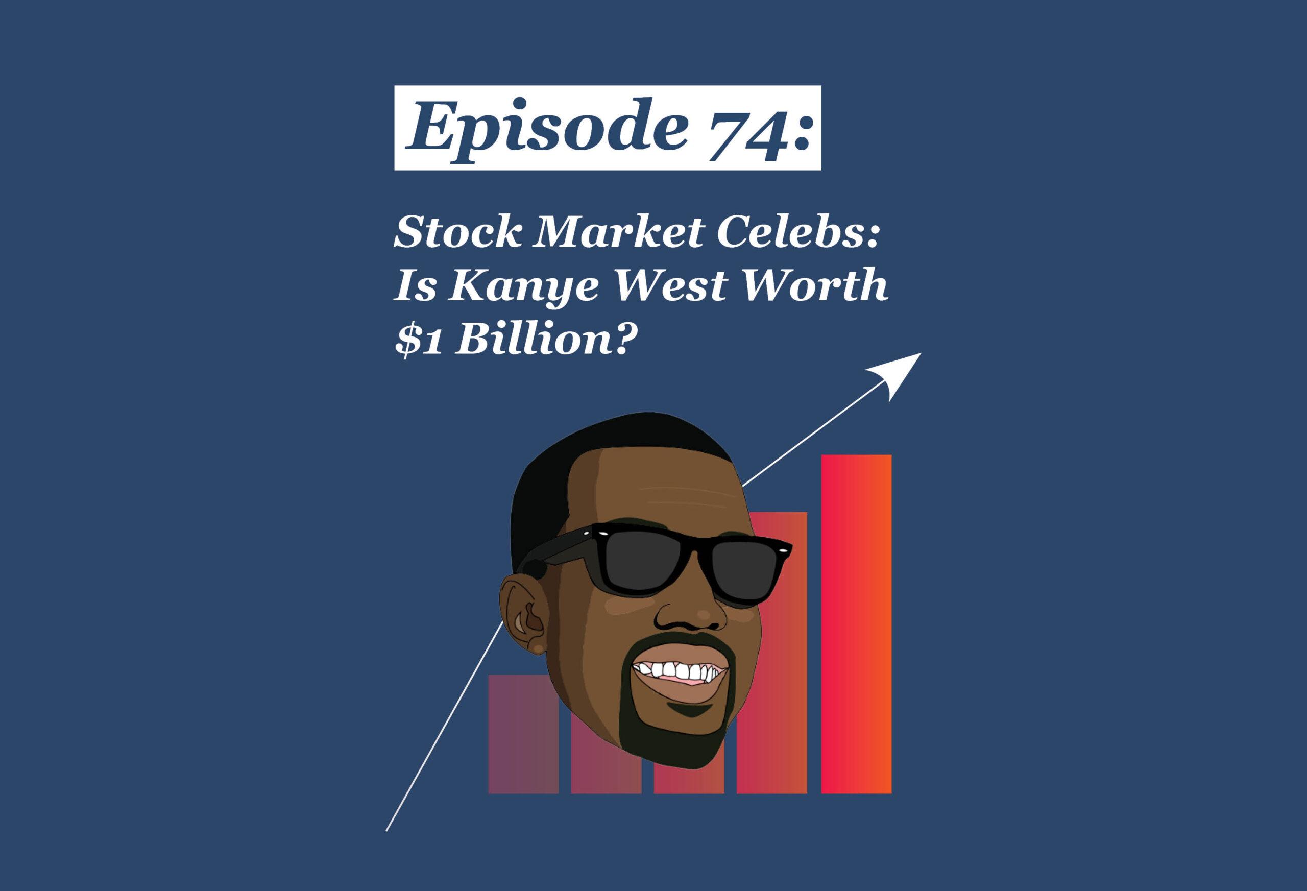 Absolute Return Podcast #74: Stock Market Celebs: Is Kanye West Worth $1 Billion?