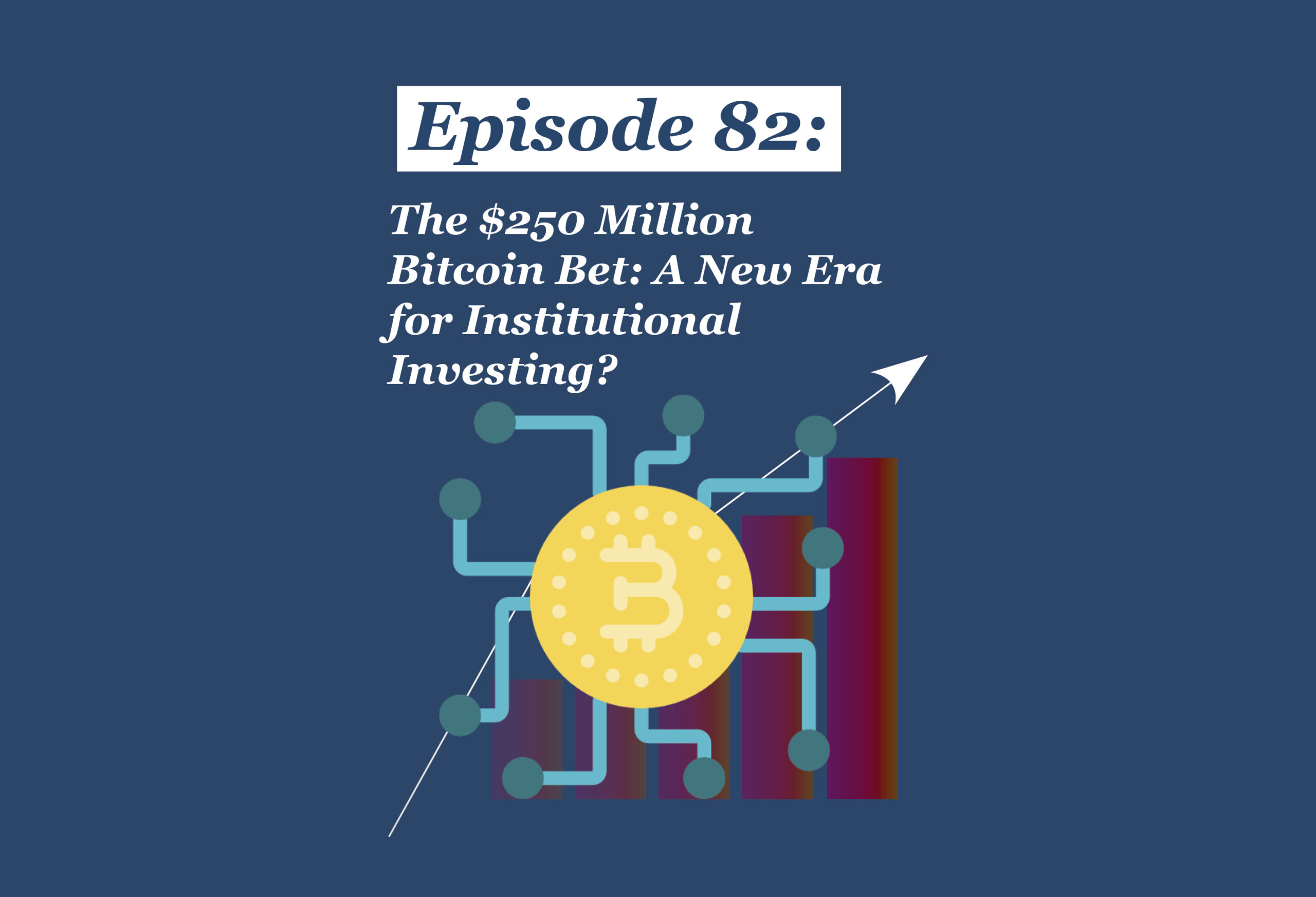 Absolute Return Podcast #82: The $250 Million Bitcoin Bet: A New Era for Institutional Investing?