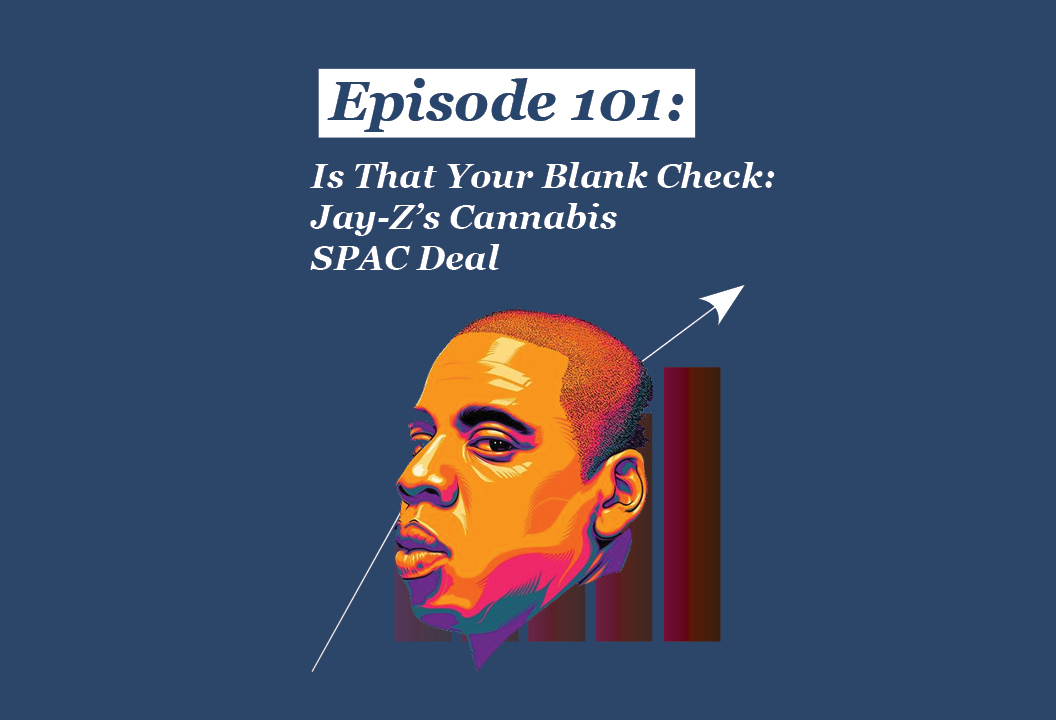 Absolute Return Podcast #101: Is That Your Blank Check: Jay-Z's Cannabis SPAC Deal