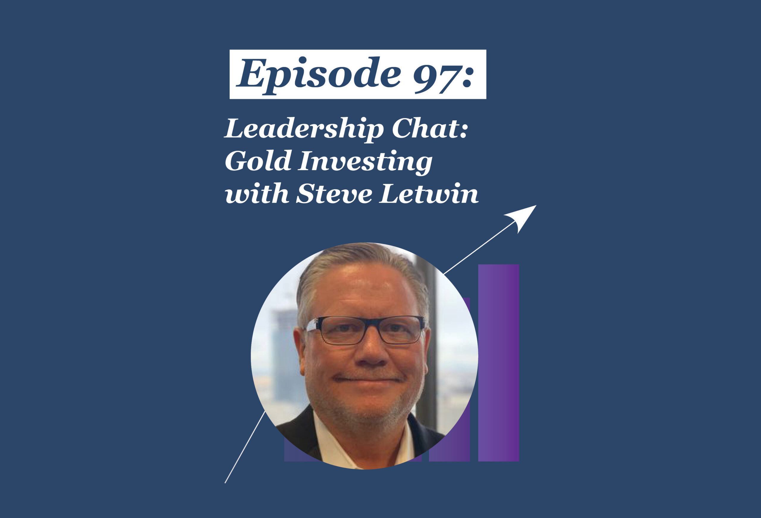 Absolute Return Podcast #97: Leadership Chat: Gold Investing with Steve Letwin