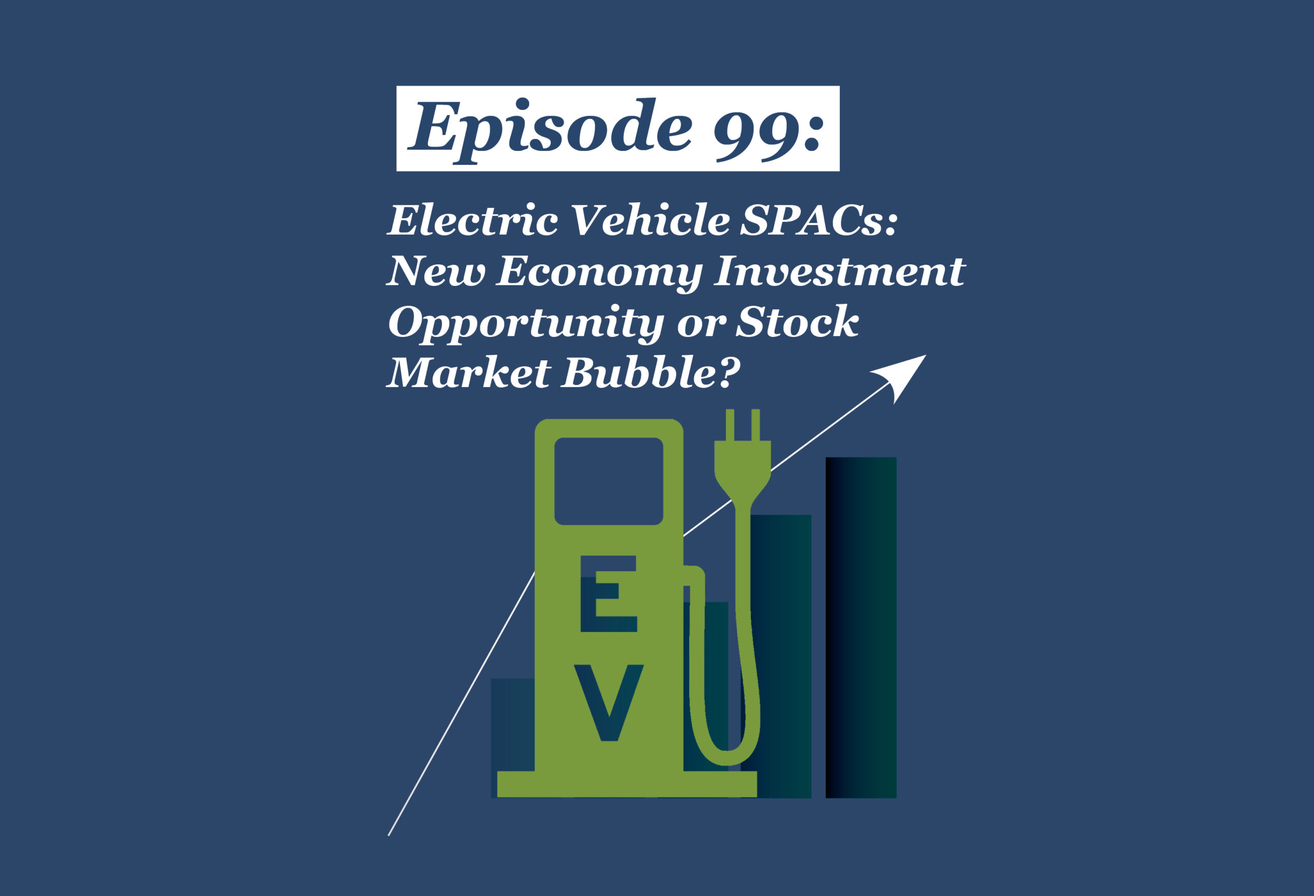 Absolute Return Podcast #99: Electric Vehicle SPACs: New Economy Investment Opportunity or Stock Market Bubble?
