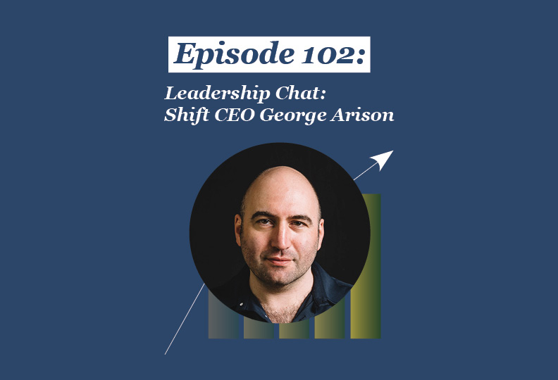 Absolute Return Podcast #102: Leadership Chat: Shift CEO George Arison