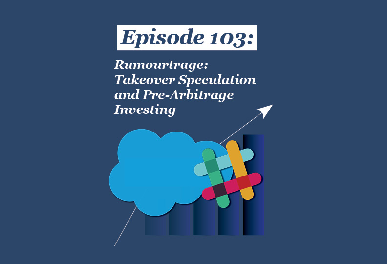 Absolute Return Podcast #103: Rumourtrage: Takeover Speculation and Pre-Arbitrage Investing