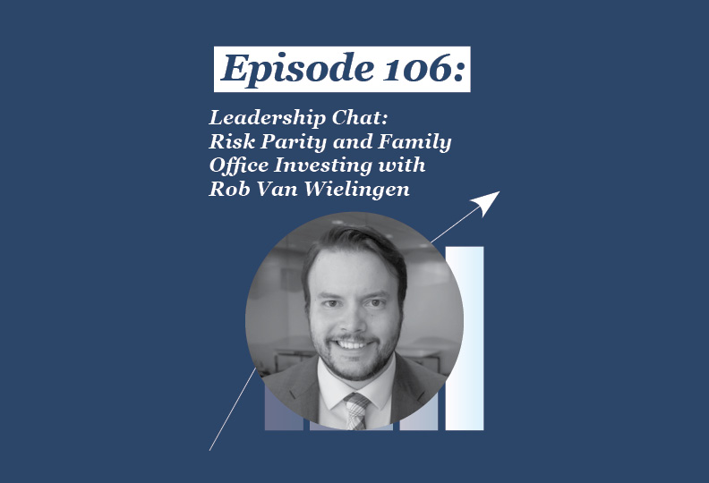 Absolute Return Podcast #106: Leadership Chat: Risk Parity and Family Office Investing with Rob Van Wielingen