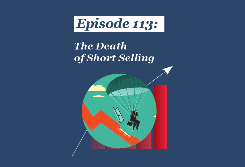 Absolute Return Podcast #113: The Death of Short Selling