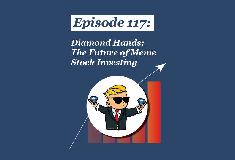 Absolute Return Podcast #117: Diamond Hands: The Future of Meme Stock Investing