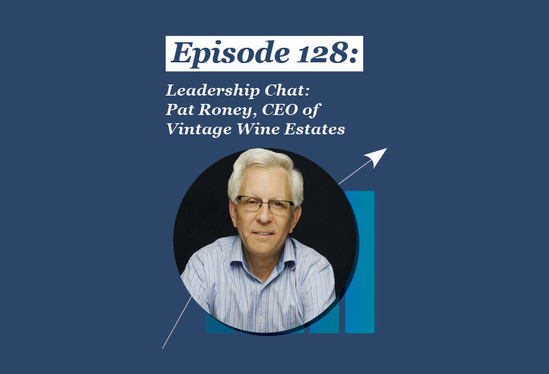 Absolute Return Podcast #128: Leadership Chat: Pat Roney, CEO of Vintage Wine Estates