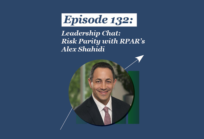 Absolute Return Podcast #132: Leadership Chat: Risk Parity with RPAR's Alex Shahidi