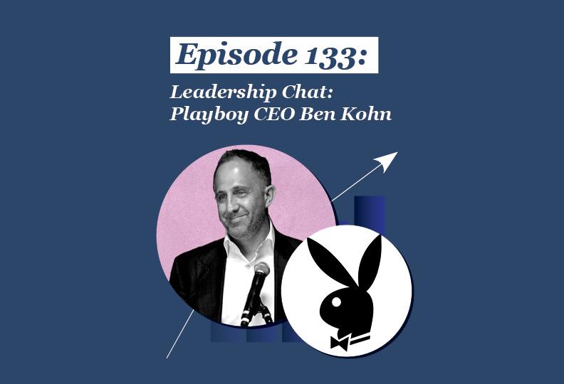 Absolute Return Podcast #133: Leadership Chat: Playboy CEO Ben Kohn