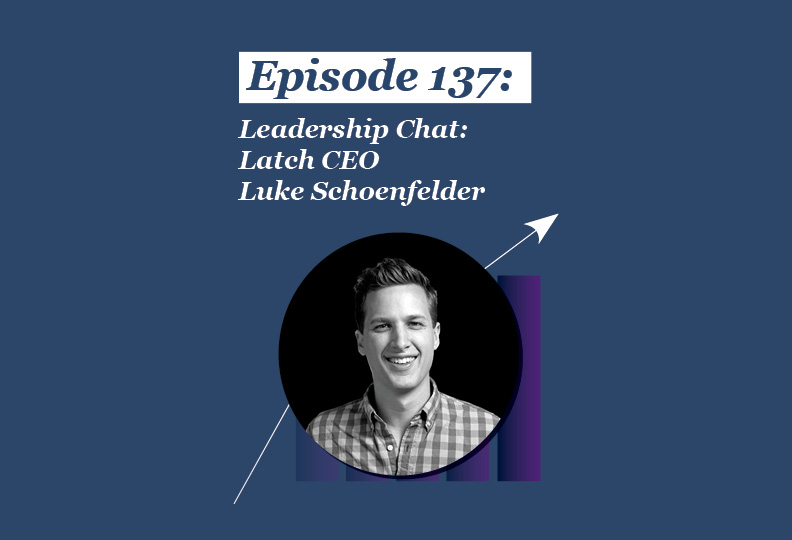 Absolute Return Podcast #137: Leadership Chat: Latch CEO Luke Schoenfelder