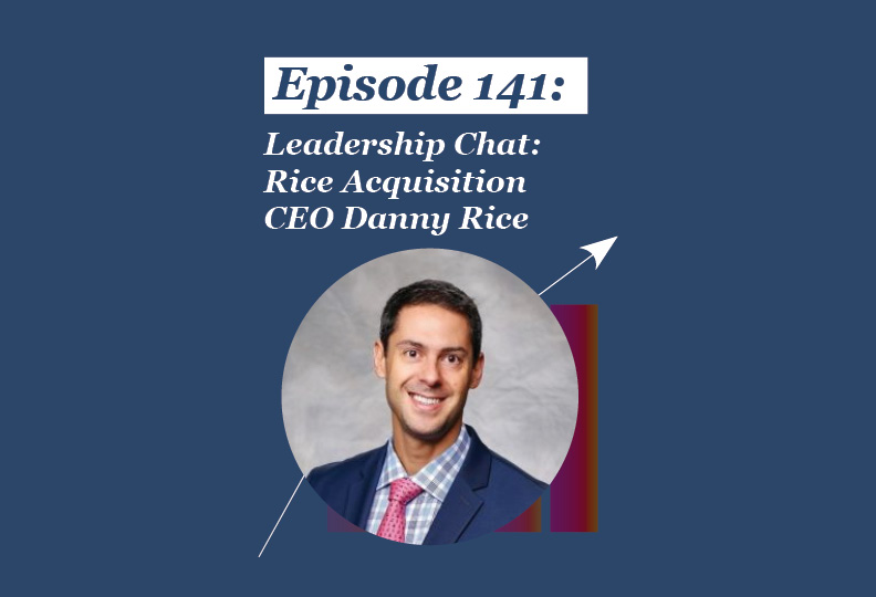 Absolute Return Podcast #141: Leadership Chat: Rice Acquisition CEO Danny Rice