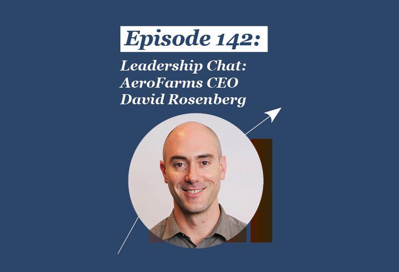 Absolute Return Podcast #142: Leadership Chat: AeroFarms CEO David Rosenberg