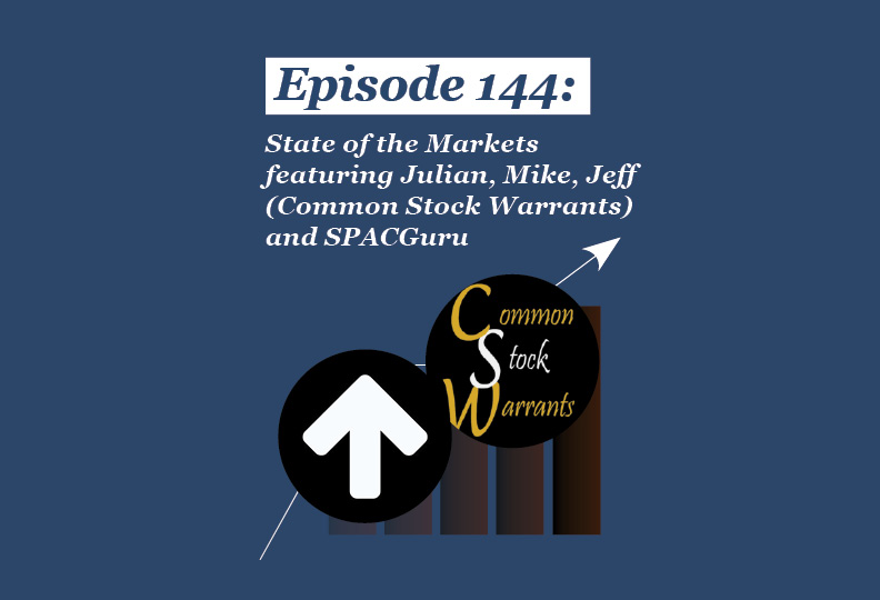 Absolute Return Podcast #144: State of the Markets featuring Julian, Mike, Jeff (Common Stock Warrants) and SPACGuru