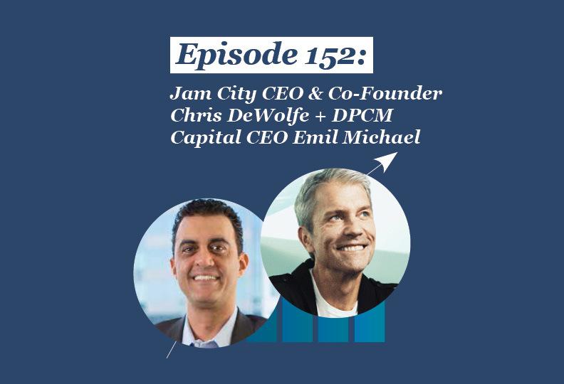 Absolute Return Podcast #152: Jam City CEO & Co-Founder Chris DeWolfe + DPCM Capital CEO Emil Michael