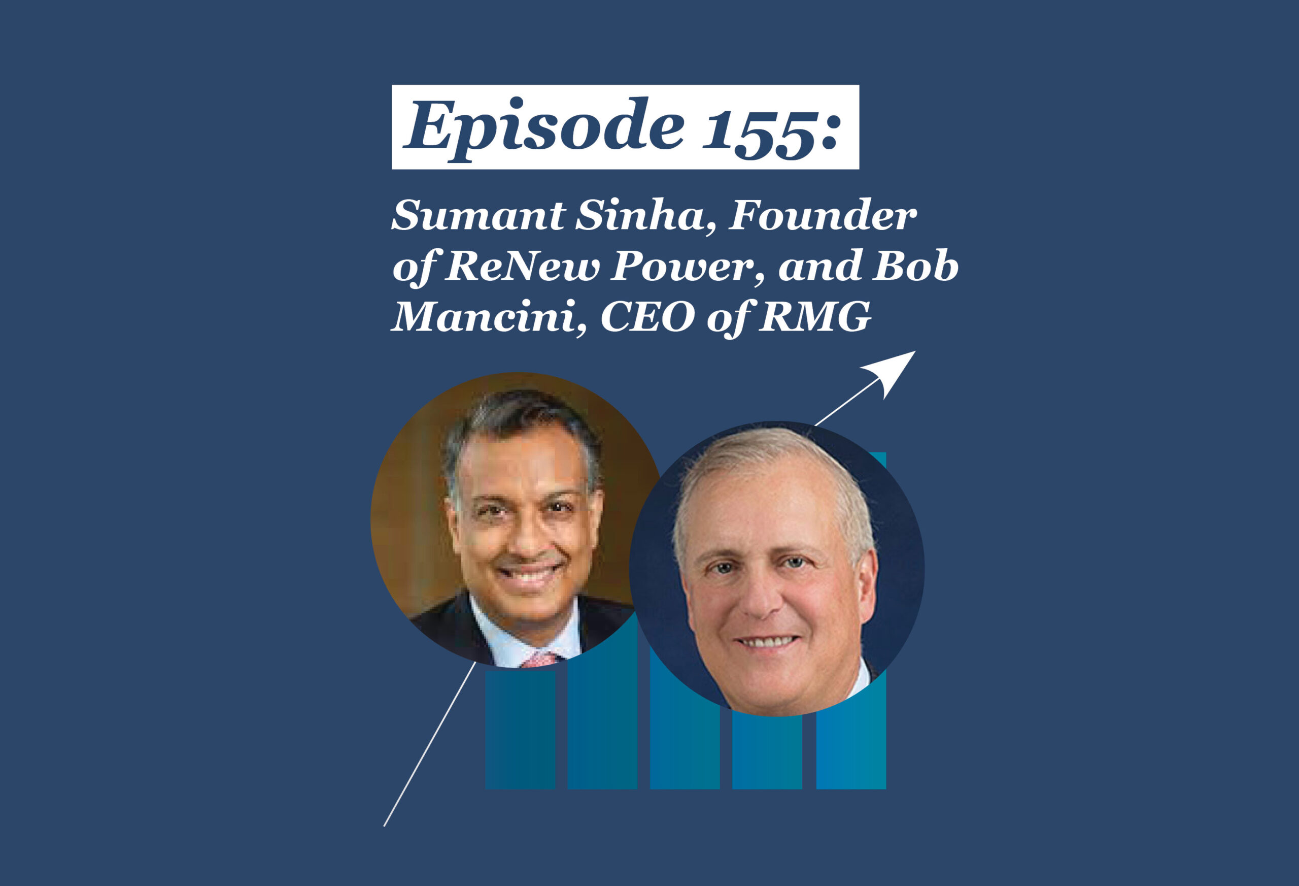 Absolute Return Podcast #155: Leadership Chat: Sumant Sinha (Founder of ReNew Power) and Bob Mancini (CEO of RMG)