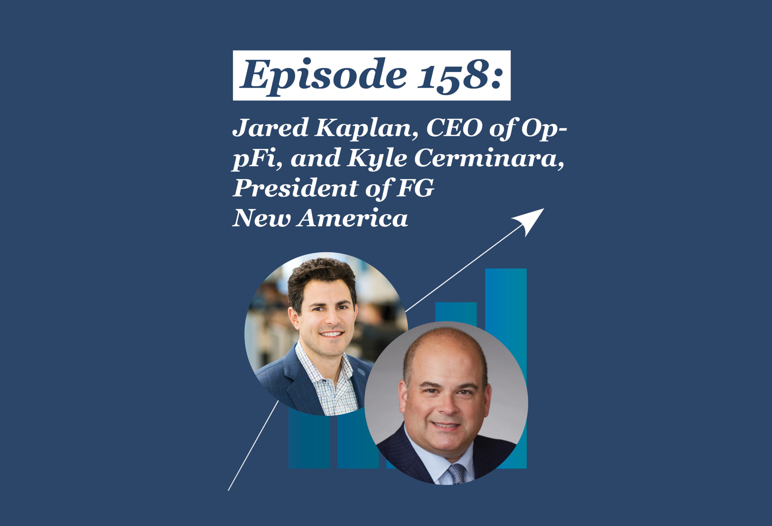 Absolute Return Podcast #158: Leadership Chat: Jared Kaplan, CEO of OppFi, and Kyle Cerminara, President of FG New America