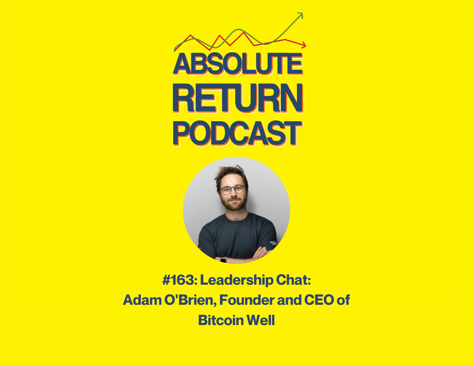Absolute Return Podcast #163: Leadership Chat: Adam O'Brien, Founder And CEO Of Bitcoin Well
