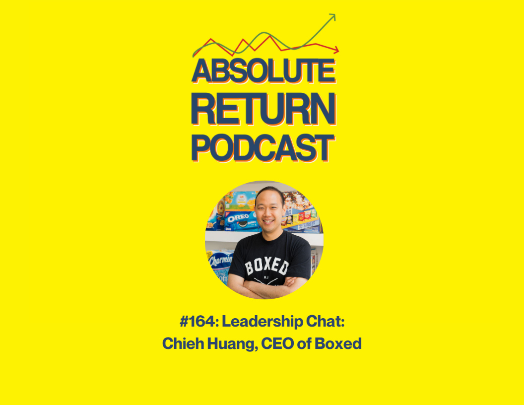 Absolute Return Podcast #164: Leadership Chat: Chieh Huang, CEO Of Boxed