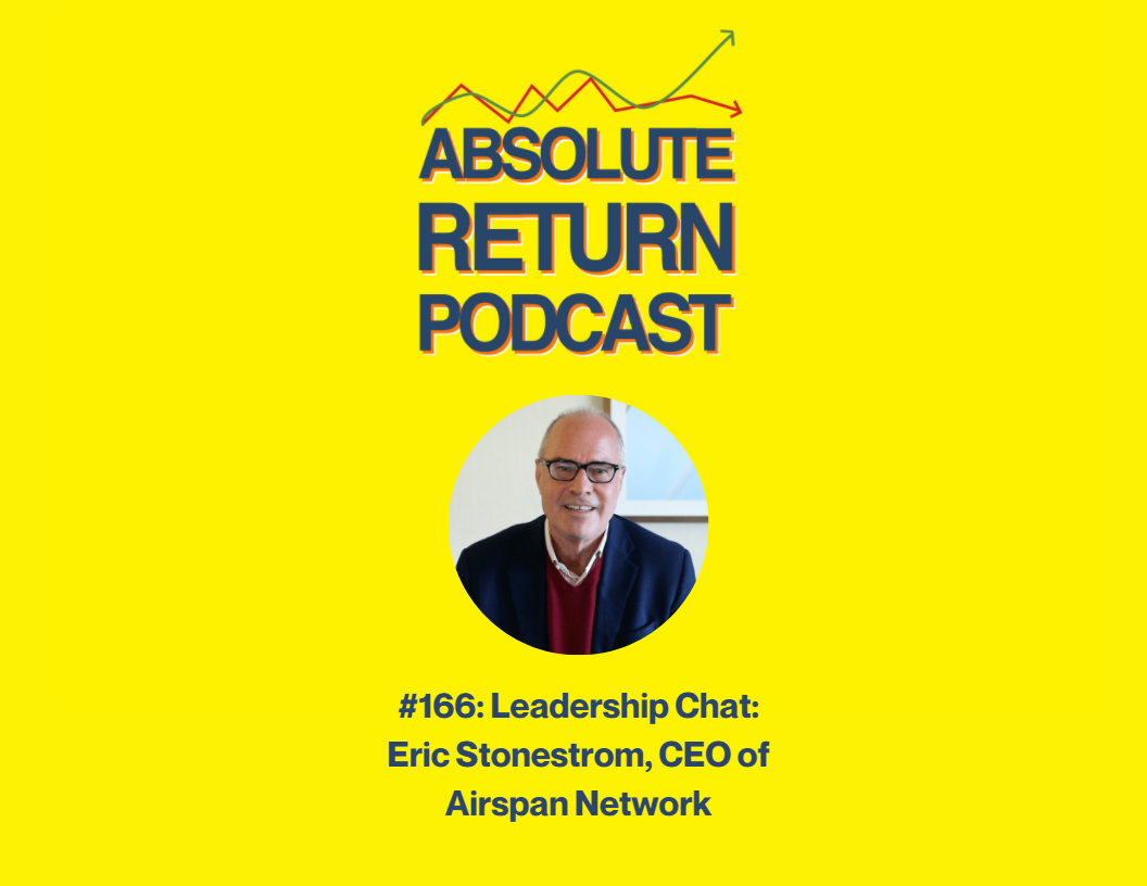 Absolute Return Podcast #166: Leadership Chat: Eric Stonestrom, CEO of Airspan Networks