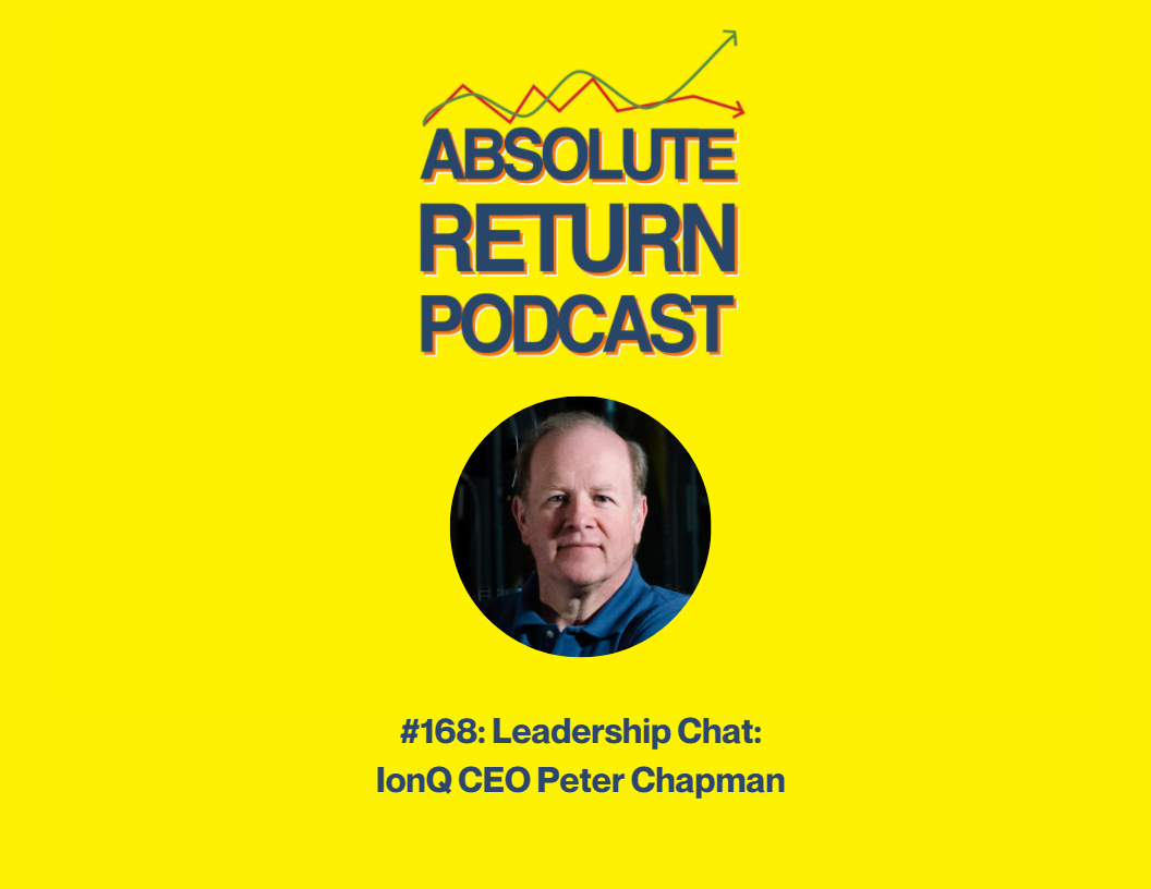 Absolute Return Podcast #168: Leadership Chat: IonQ CEO Peter Chapman