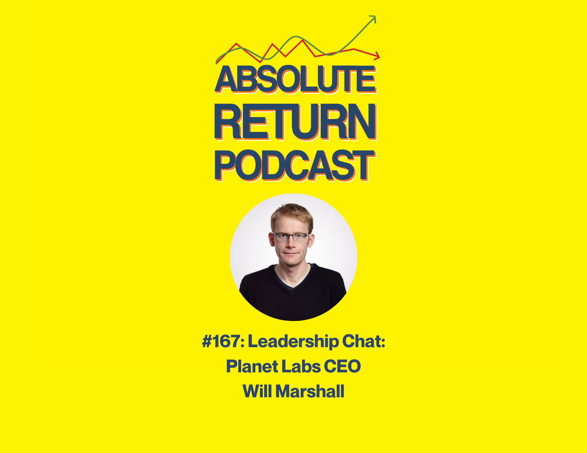 Absolute Return Podcast #167: Leadership Chat: Planet Labs CEO Will Marshall