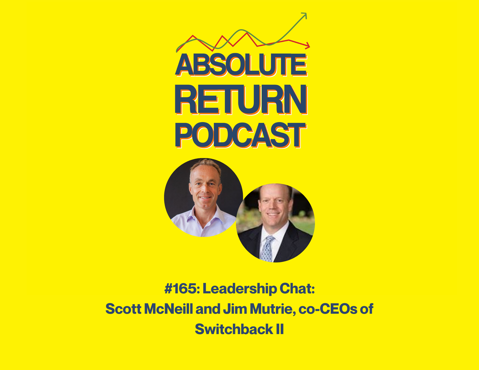 Absolute Return Podcast #165: Leadership Chat: Scott McNeill And Jim Mutrie, Co-CEOs Of Switchback II